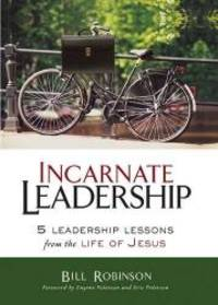Incarnate Leadership: 5 Leadership Lessons from the Life of Jesus by Bill Robinson - Paperback - 2016-01-05 - from Books Express and Biblio.com
