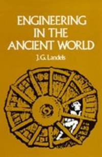 Engineering in the Ancient World by J. G. Landels - Paperback - 1981-03-09 - from Books Express and Biblio.com