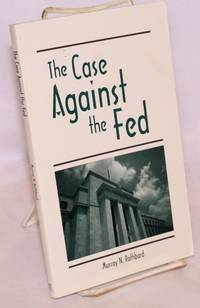 The case against the fed by  Murray N Rothbard - Paperback - 1994 - from Bolerium Books Inc., ABAA/ILAB and Biblio.com