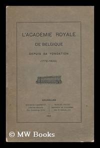 L' Academie Royale De Belgique Depuis Sa Fondation (1772-1922)