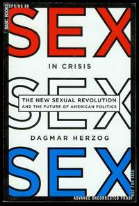 Sex in Crisis: The New Sexual Revolution and the Future of American Politics