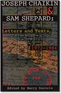Joseph Chaikin & Sam Shepard: Letters and Texts, 1972-1984.