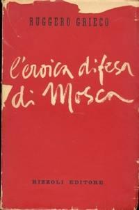 L'EROICA DIFESA DI MOSCA by Grieco Ruggero - Paperback - First Edition - 1947 - from Libreria MarcoPolo and Biblio.com