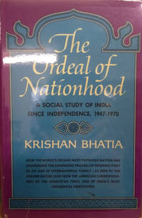 The Ordeal of Nationhood:  A Social Study of India Since Independence,  1947-1970 by  Krishan Bhatia - First Printing - 1971 - from Old Saratoga Books and Biblio.com