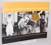 The changing faces of tradition: a report on the folk and traditional arts in the United States
