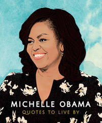 Michelle Obama : Quotes to Live By