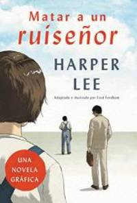 Matar a un ruisenor Novela grafica Matar a Un Ruisenor / to Kill a Mockingbird Spanish Edition