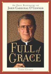 Full of Grace : An Oral Biography of John Cardinal O'Connor by Terry Golway - 2001