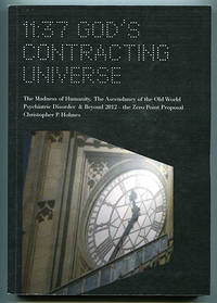 11:37 God's Contracting Universe: The Madness of Humanity, The Ascendancy of the Old World Psychiatric Disorder & Beyond 2012 -- The Zero Point Proposal