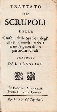 Trattato de' Scrupoli delle Cause, delle Specie, degl' effetti dannosi, e de i rimedi generali e particolari di effi. Tradotto dal Francese