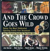 And The Crowd Goes Wild Relive the Most Celebrated Sporting Events Ever  Broadcast by  Joe Garner - First Edition. 1 - 1999 - from Round Table Books, LLC (SKU: 17997)