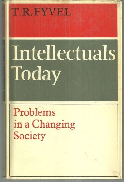 INTELLECTUALS TODAY Problems in a Changing Society, Fyvel, T. R.