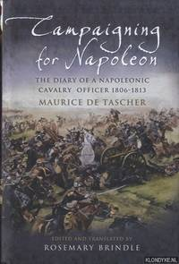 Campaigning for Napoleon. The Diary of a Napoleonic Cavalry Officer (1806 -1813)