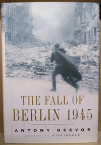 The Fall of Berlin 1945 by  Antony Beevor - First Printing - 2002 - from Old Saratoga Books and Biblio.com