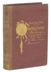 Our Wild Indians: Thirty-Three Years' Personal Experience Among the Red Men of the Great West.  A Popular Account of Their Social Life, Religion, Habits, Traits, Customs, Exploits, etc.