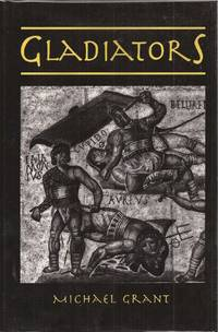Gladiators by  Michael Grant - Hardcover - 1995 reprint - from Auldfarran Books, IOBA and Biblio.com
