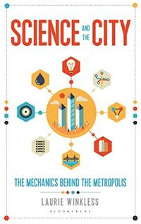 Science and the City: The Mechanics Behind the Metropolis (Bloomsbury Sigma)