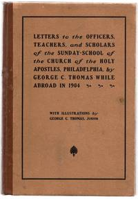 Letters to the Officers, Teachers, and Scholars of the Sunday-School of the Church of the  Holy Apostles, Philadelphia, by George C. Thomas While Abroad in 1904