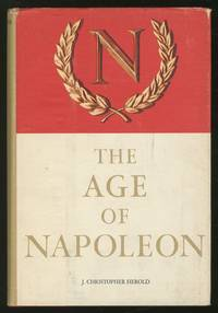 The Age of Napoleon by  J. Christopher HEROLD - Hardcover - 1963 - from Between the Covers- Rare Books, Inc. ABAA and Biblio.com