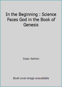 image of In the Beginning : Science Faces God in the Book of Genesis
