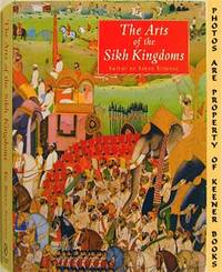 The Arts Of The Sikh Kingdoms by  Susan (Editor) Stronge - Presumed First Edition - 1999 - from KEENER BOOKS (Member IOBA) (SKU: 004807)