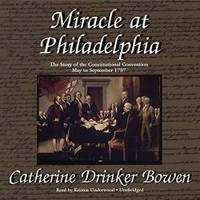 Miracle at Philadelphia: The Story of the Constitutional Convention, May to September 1787 by Catherine Drinker Bowen - 2012-02-08