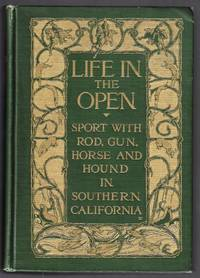 Life in the Open. Sport with Rod, Gun, Horse, and Hound in Southern California
