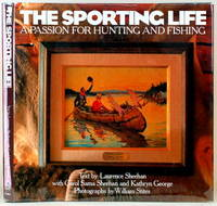 THE SPORTING LIFE A Passion for Hunting and Fishing by  Laurence with Carol Sama Sheehan & Kathryn George Sheehan - First Edition; First Printing - 1992 - from Gravelly Run Antiquarians and Biblio.com