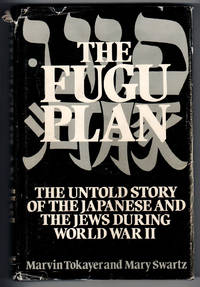 THE FUGU PLAN  The Untold Story of the Japanese and the Jews During World War II
