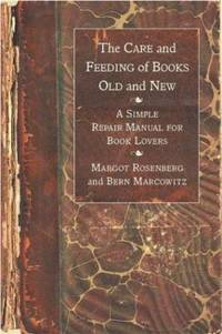 The Care and Feeding of Books Old and New: A Simple Repair Manual for Book Lovers by Rosenberg, Margot; Marcowitz, Bern - 2004
