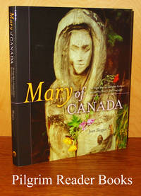 Mary of Canada: The Virgin Mary in Canadian Culture, Spirituality,  History and Geography.