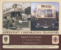 Lowestoft Corporation Transport: Bygone Town Scenes 2016: Sea and Land Heritage Research Series Part 10