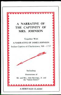 image of A Narrative of the Captivity of Mrs. Johnson Together with a Narrative of James Johnson, Indian Captive of Charlestown, NH - 1757 (Heritage Classics Series)