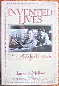 Invented Lives. F. Scott & Zelda Fitzgerald by Mellow, James R - 1984