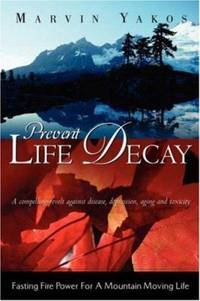 Prevent Life Decay by Marvin Yakos - Paperback - 2003 - from ThriftBooks (SKU: G159160611XI4N00)