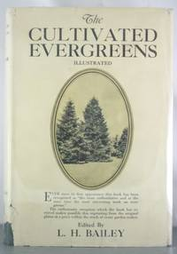 The Cultivated Evergreens: A Handbook of the Coniferous and Most Important Broad-Leaved...