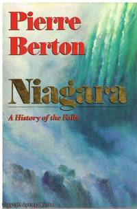 Niagara: A History of the Falls by Pierre Berton - First Edition - 1992 - from Ayerego Books (IOBA) and Biblio.com