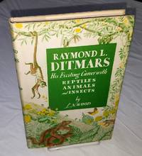 RAYMOND L. DITMARS His Exciting Career with Reptiles Animals and Insects
