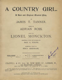 A Country Girl. A New and Original Musical Play. By James T. Tanner. Lyrics by Adrian Ross... Additional Lyrics and Numbers by Paul A. Rubens. Additional Lyrics by Percy Greenbank. [Piano-vocal score]