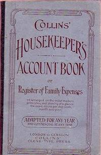 Collins' Housekeeper's Account Book or Register of Family Expenses Re-arranged on the Most Modern Principles, and Showing at a Glance the Expenditure Per Day, Week, Month and Year. Adapted for Any Year and Commencing at Any Time
