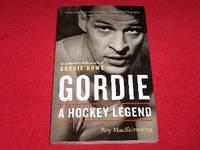 Gordie : A Hockey Legend An Unauthorized Biography of Gordie Howe