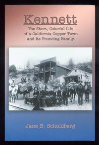 Kennett: The Short, Colorful Life Of A California Copper Town And Its Founding Family