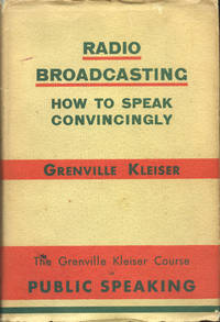 RADIO BROADCASTING : HOW TO SPEAK CONVINCINGLY : The Grenville Kleiser Course in Public Speaking