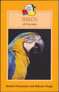 Birds of Guyana (Caribbean Pocket Natural History Series) by Robert Fernandes; Balram Singh - Paperback - First Edition - May 24, 2004 - from Books of the World and Biblio.com