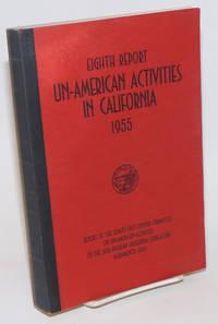 Eighth report un-American activities in California, 1955. Report of the Senate Fact-Finding Committee on Un-American Activities to the 1955 regular California Legislature