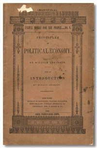 PRINCIPLES OF POLITICAL ECONOMY; OR, THE LAWS OF THE FORMATION OF NATIONAL WEALTH, DEVELOPED BY MEANS OF THE CHRISTIAN LAW OF GOVERNMENT.  BEING THE SUBSTANCE OF A CASE DELIVERED TO THE HAND-LOOM WEAVERS' COMMISSION ...