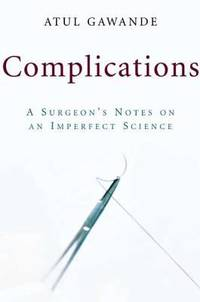 Complications : A Surgeon's Notes on an Imperfect Science