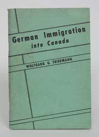 German Immigration Into Canada by  Wolfgang |G Friedmann - 1952 - from Minotavros Books (SKU: 005171)