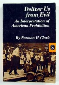 Deliver Us From Evil, An Interpretation of American Prohibition