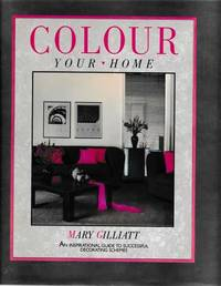 Colour Your Home: An Inspiring Guide to Successful Decorating Schemes